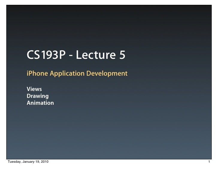CS193P - Lecture 5            iPhone Application Development             Views            Drawing            Animation    ...
