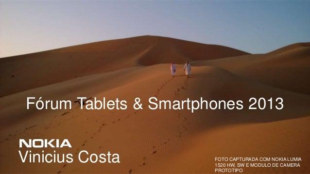Fórum Tablets & Smartphones 2013  Vinicius Costa  FOTO CAPTURADA COM NOKIA LUMIA 1520 HW, SW E MODULO DE CAMERA PROTOTIPO