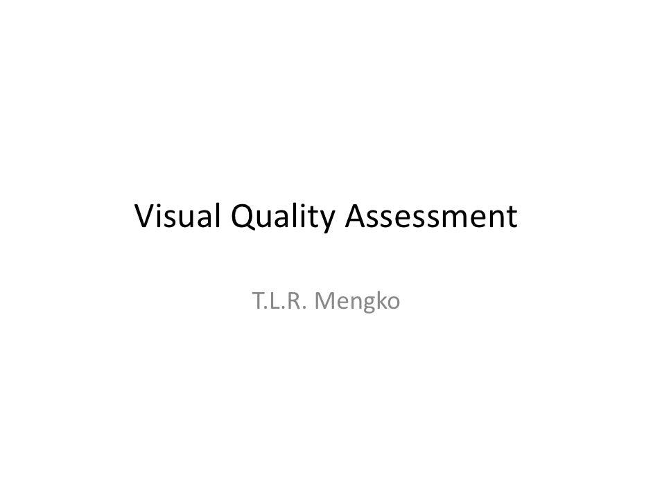 Visual Quality Assessment       T.L.R. Mengko