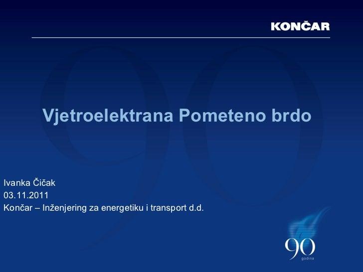 <ul><li>Ivanka Čičak </li></ul><ul><li>03.11.2011 </li></ul><ul><li>Končar – Inženjering za energetiku i transport d.d. </...