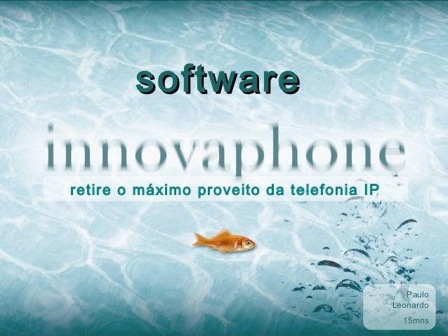 softwareretire o máximo proveito da telefonia IP                                              Paulo                       ...