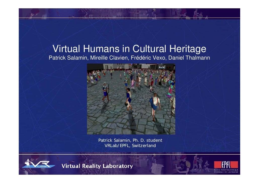 Virtual Humans in Cultural Heritage Patrick Salamin, Mireille Clavien, Frédéric Vexo, Daniel Thalmann                     ...