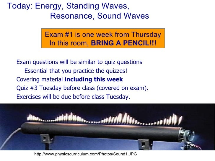 Today: Energy, Standing Waves,  Resonance, Sound Waves <ul><li>Exam questions will be similar to quiz questions </li></ul>...
