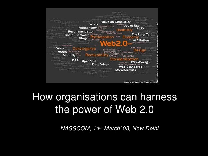 How organisations can harness         the power of Web 2.0 <br />NASSCOM, 14th March' 08, New Delhi<br />