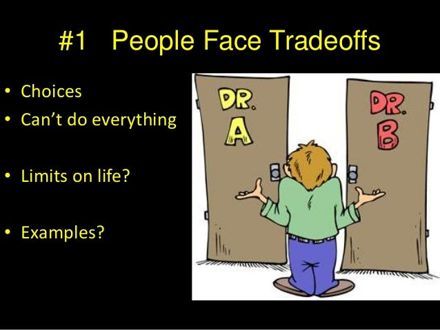 people face tradeoffs Every day, people buy things that make life more comfortable or enjoyable  a  lot of trade-offs you make now can lead to a lot of money later on one of the best .