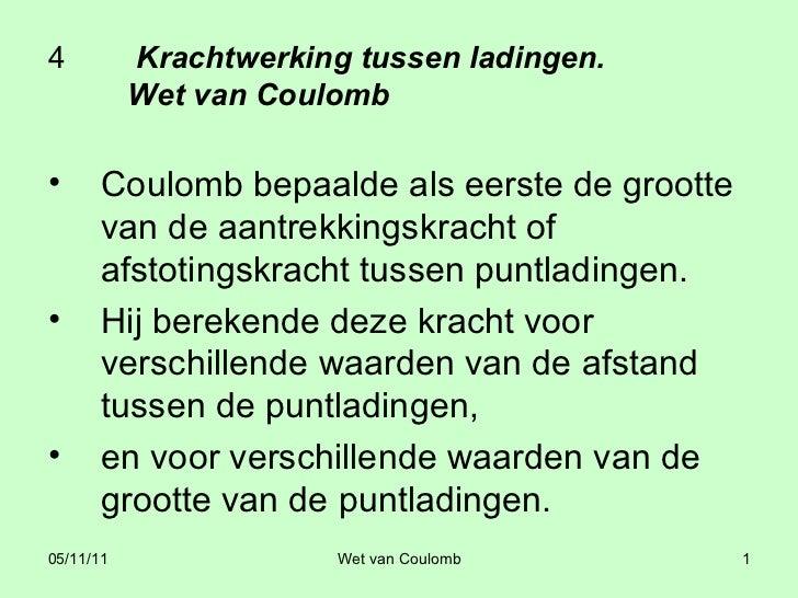 4   Krachtwerking tussen ladingen.  Wet van Coulomb <ul><li>Coulomb bepaalde als eerste de grootte van de aantrekkingskrac...