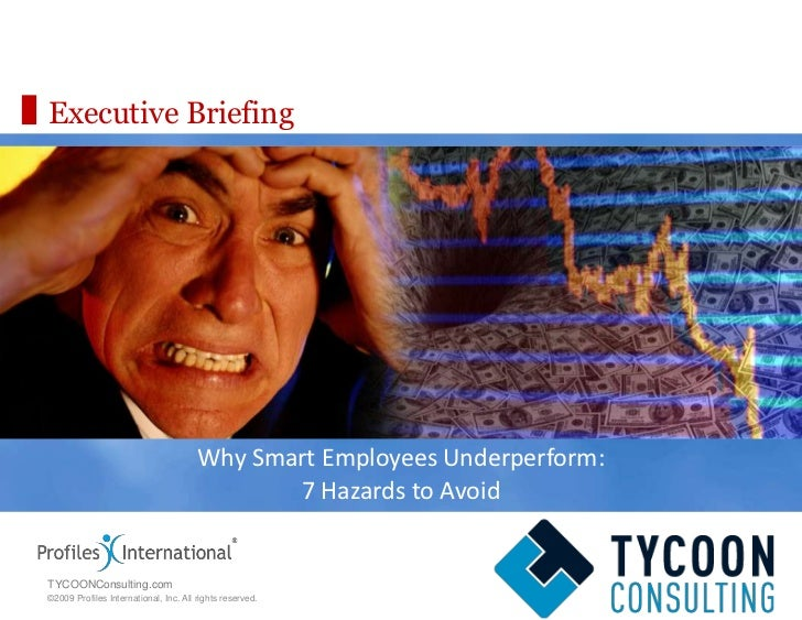 Executive Briefing<br />Why Smart Employees Underperform:<br />7 Hazards to Avoid<br />TYCOONConsulting.com<br />