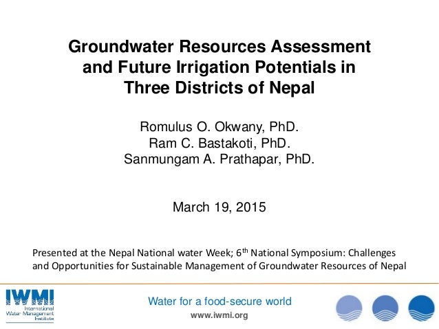 www.iwmi.org Water for a food-secure world Groundwater Resources Assessment and Future Irrigation Potentials in Three Dist...