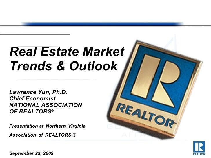 Real Estate Market Trends & Outlook Lawrence Yun, Ph.D. Chief Economist NATIONAL ASSOCIATION  OF REALTORS ® Presentation a...