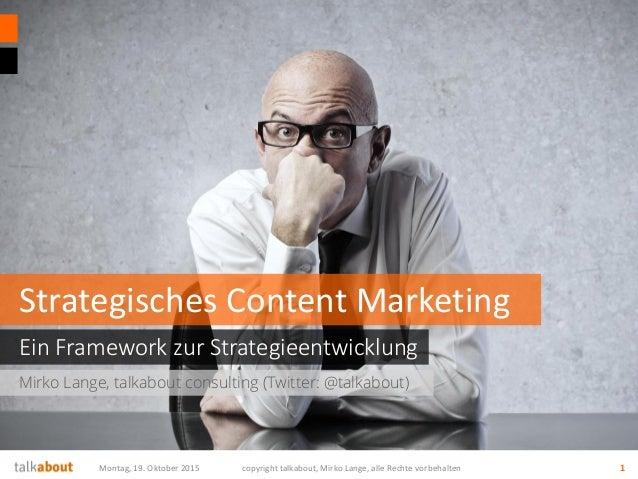Mirko Lange, talkabout consulting (Twitter: @talkabout) Ein Framework zur Strategieentwicklung Strategisches Content Marke...