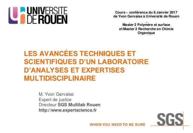 M. Yvon Gervaise Expert de justice Directeur SGS Multilab Rouen http://www.expertscience.fr LES AVANCÉES TECHNIQUES ET SCI...