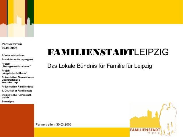 """Partnertreffen30.03.2006Bündnisaktivitäten                  FAMILIENSTADTLEIPZIGStand der ArbeitsgruppenProjekt""""Mehrgenera..."""