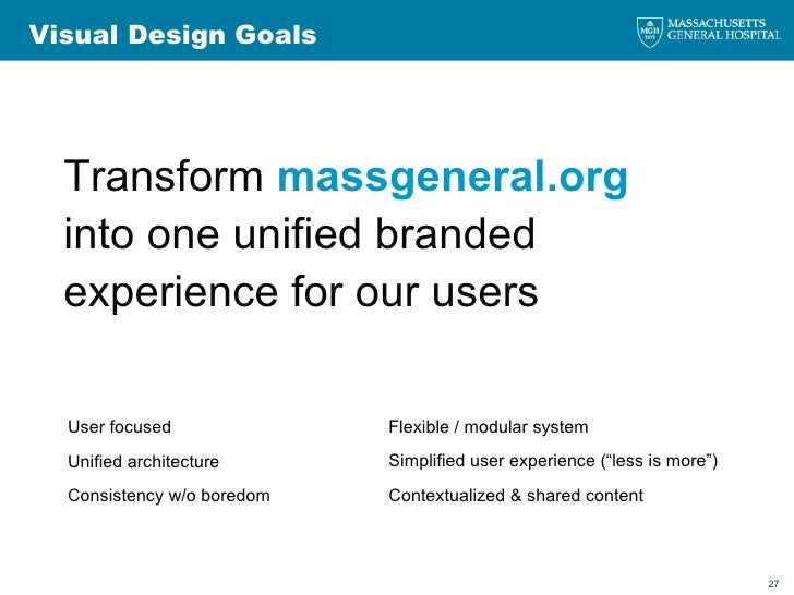 Visual Design Goals Transform  massgeneral.org  into one unified branded experience for our users User focused Unified arc...
