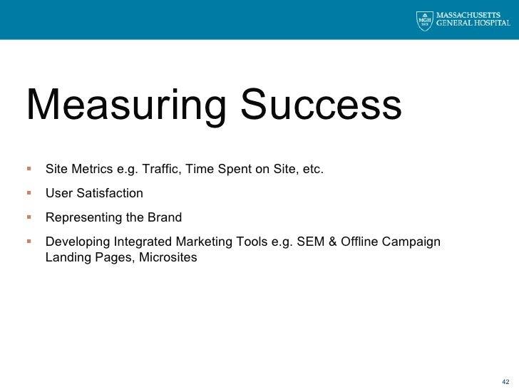 <ul><li>Measuring Success </li></ul><ul><li>Site Metrics e.g. Traffic, Time Spent on Site, etc. </li></ul><ul><li>User Sat...