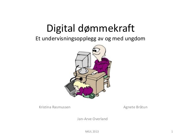 Digital dømmekraftEt undervisningsopplegg av og med ungdomKristina Rasmussen Agnete BråtunJan-Arve OverlandNKUL 2013 1