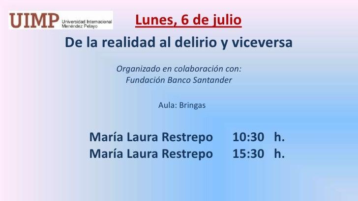 Lunes, 6 de julio<br />De la realidad al delirio y viceversa  <br />Organizado en colaboración con: <br />Fundación Banco...