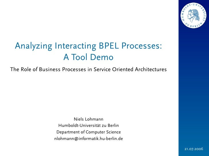 Analyzing Interacting BPEL Processes:             A Tool DemoThe Role of Business Processes in Service Oriented Architectu...