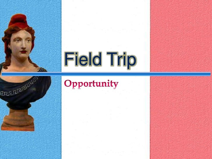Field Trip<br />Opportunity<br />