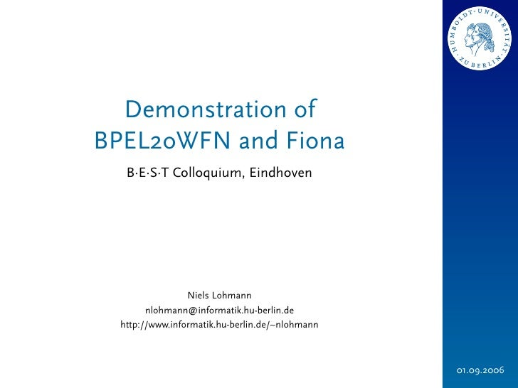 Demonstration ofBPEL2oWFN and Fiona   B∙E∙S∙T Colloquium, Eindhoven                 Niels Lohmann        nlohmann@informat...
