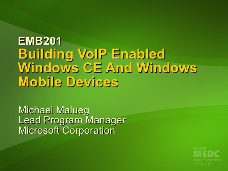 EMB201  Building VoIP Enabled Windows CE And Windows Mobile Devices Michael Malueg Lead Program Manager   Microsoft Corpor...