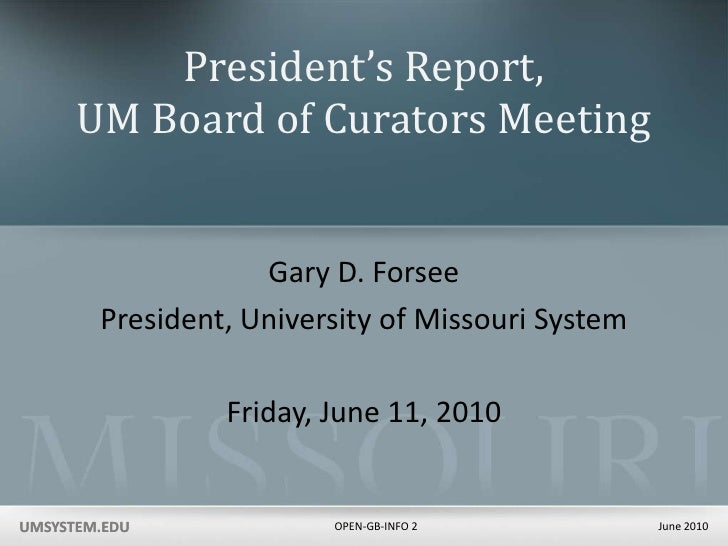 President's Report,UM Board of Curators Meeting<br />Gary D. Forsee<br />President, University of Missouri System<br />Fri...