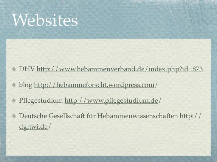 WebsitesDHV http://www.hebammenverband.de/index.php?id=873blog http://hebammeforscht.wordpress.com/Pflegestudium http://www...