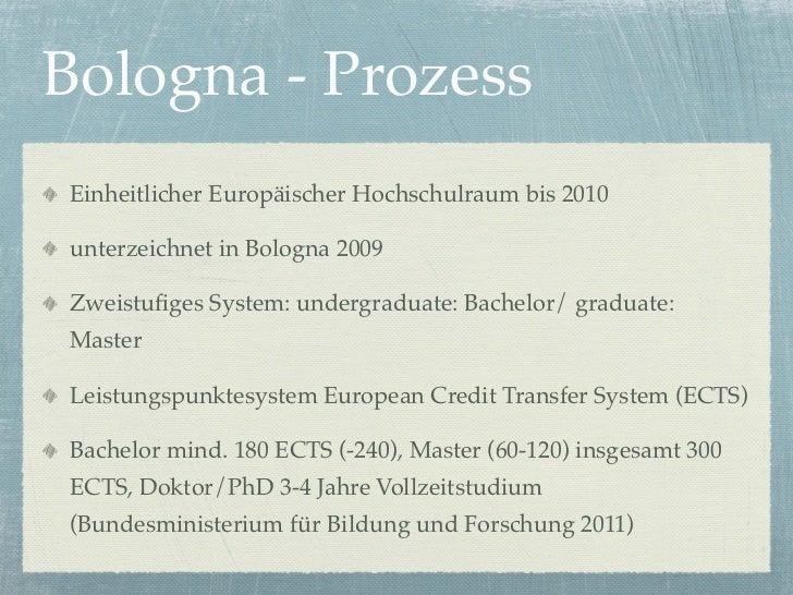 Bologna - ProzessEinheitlicher Europäischer Hochschulraum bis 2010unterzeichnet in Bologna 2009Zweistufiges System: undergr...
