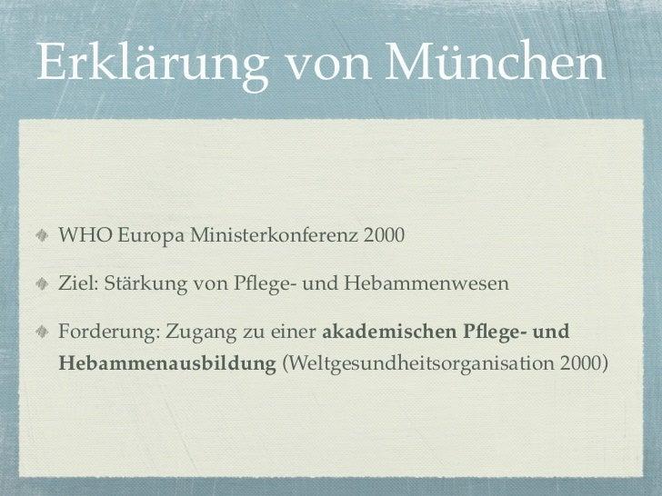 Erklärung von MünchenWHO Europa Ministerkonferenz 2000Ziel: Stärkung von Pflege- und HebammenwesenForderung: Zugang zu eine...