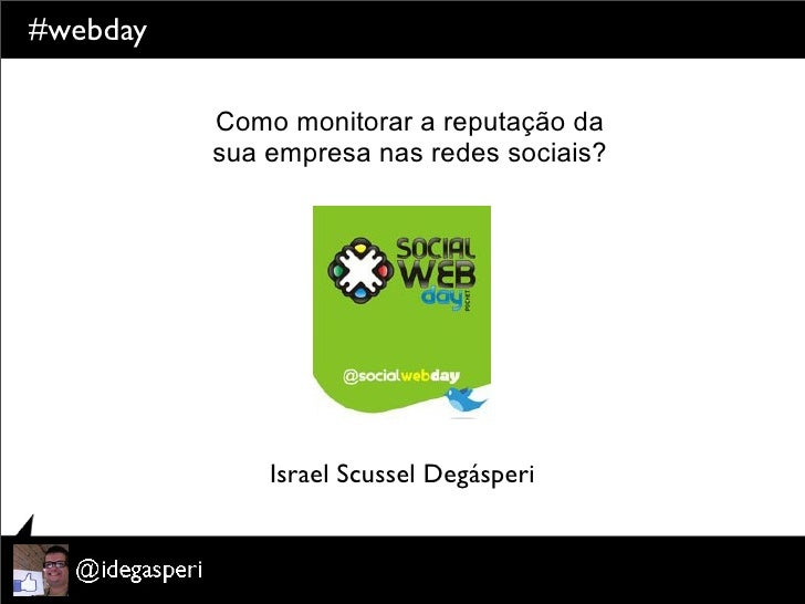 #webday          Como monitorar a reputação da          sua empresa nas redes sociais?              Israel Scussel Degásperi
