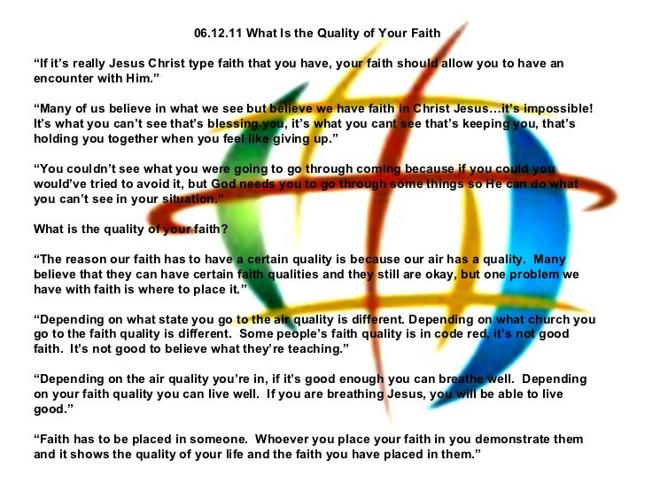 "06.12.11 What Is the Quality of Your Faith "" If it's really Jesus Christ type faith that you have, your faith should allow..."