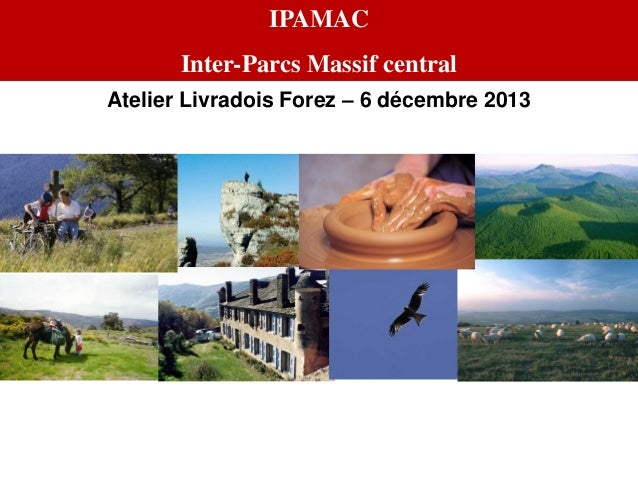 IPAMAC  Inter-Parcs Massif central Atelier Livradois Forez – 6 décembre 2013