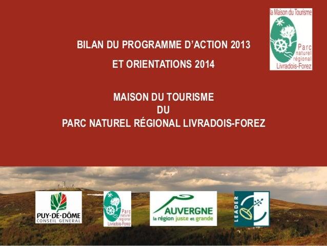 BILAN DU PROGRAMME D'ACTION 2013 ET ORIENTATIONS 2014 MAISON DU TOURISME DU PARC NATUREL RÉGIONAL LIVRADOIS-FOREZ