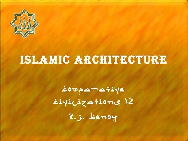 IslamIc archItecture      Comparative    Civilizations 12       K.J. Benoy