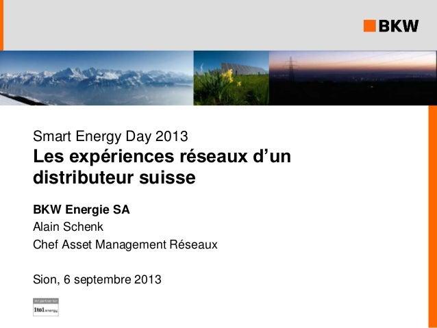 Smart Energy Day 2013 Les expériences réseaux d'un distributeur suisse BKW Energie SA Alain Schenk Chef Asset Management R...