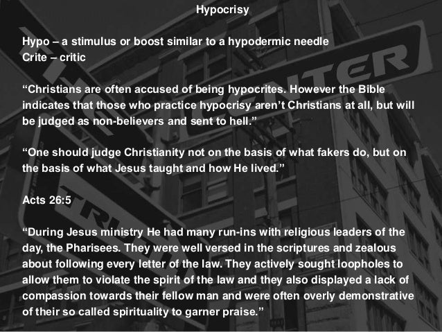 """Hypocrisy Hypo – a stimulus or boost similar to a hypodermic needle Crite – critic """"Christians are often accused of being ..."""