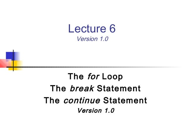 Lecture 6 Version 1.0 The for Loop The break Statement The continue Statement Version 1.0