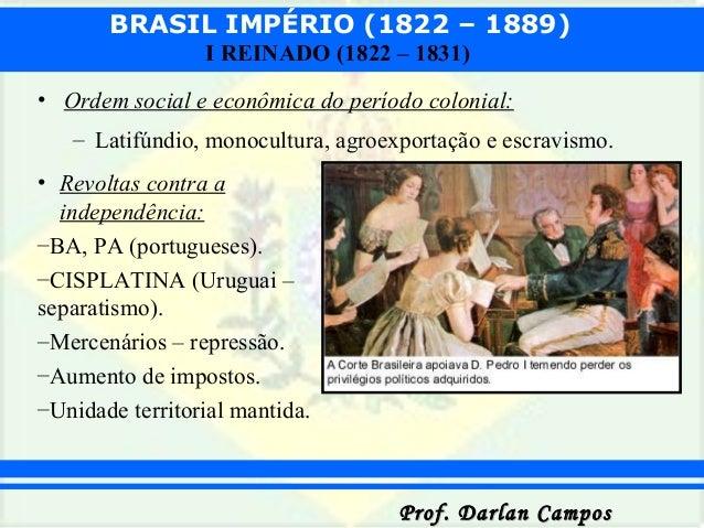 BRASIL IMPÉRIO (1822 – 1889) Prof. Darlan CamposProf. Darlan Campos I REINADO (1822 – 1831) • Ordem social e econômica do ...