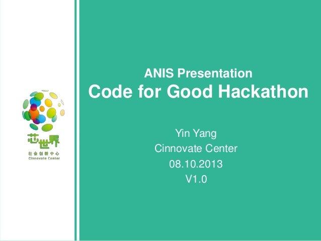 ANIS Presentation  Code for Good Hackathon Yin Yang Cinnovate Center 08.10.2013 V1.0
