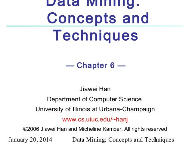 Data Mining: Concepts and Techniques — Chapter 6 — Jiawei Han Department of Computer Science University of Illinois at Urb...