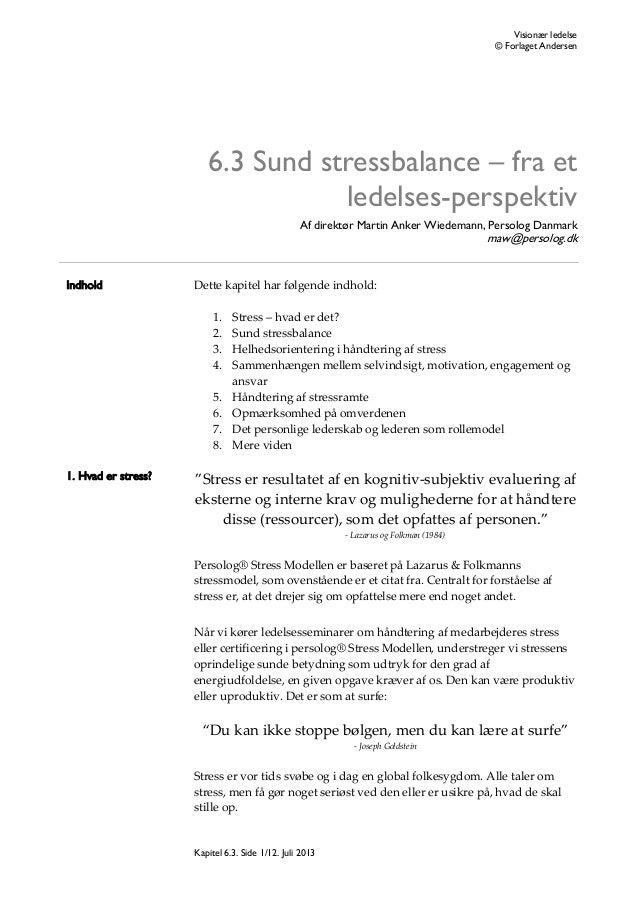 Visionær ledelse © Forlaget Andersen  6.3 Sund stressbalance – fra et ledelses-perspektiv Af direktør Martin Anker Wiedema...