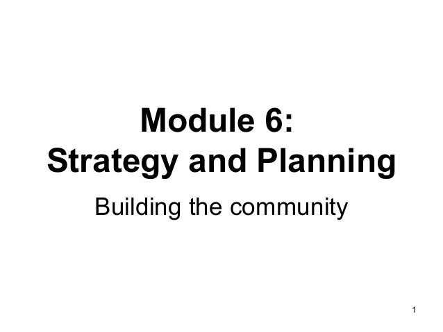 Module 6: Strategy and Planning Building the community  1