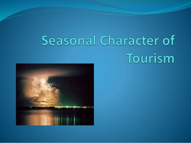 In this Topic:  Introduction - Handout : Climate Change Predictions  Tourism Season Categories  Causes of Seasonality ...