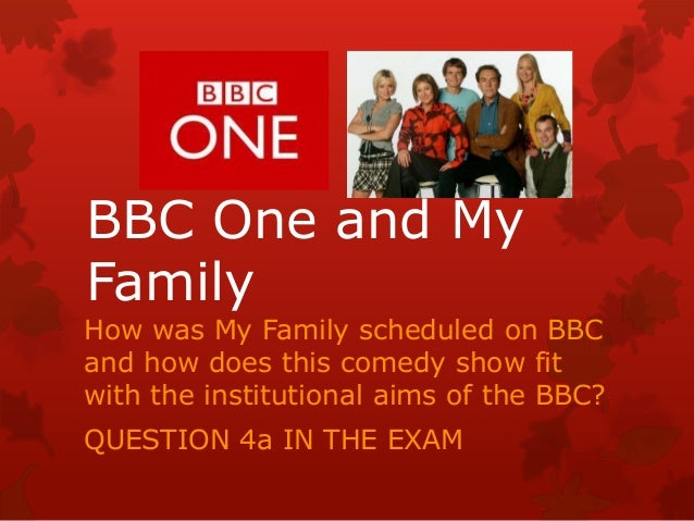 BBC One and My Family How was My Family scheduled on BBC and how does this comedy show fit with the institutional aims of ...