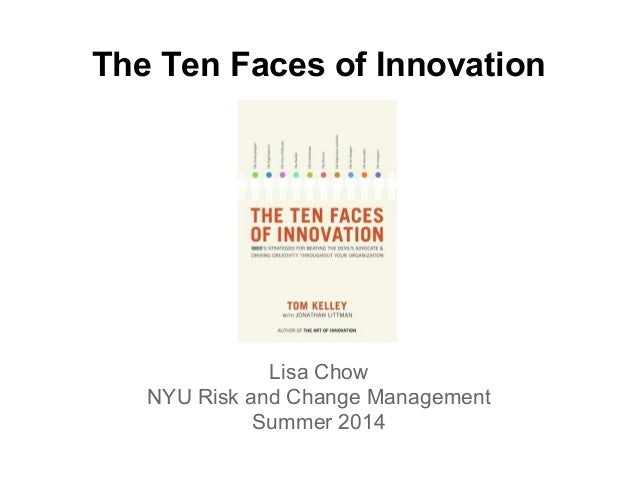 The Ten Faces of Innovation Lisa Chow NYU Risk and Change Management Summer 2014