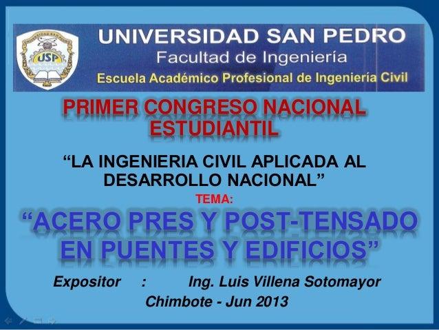 """""""ACERO PRES Y POST-TENSADO EN PUENTES Y EDIFICIOS"""" Expositor : Ing. Luis Villena Sotomayor Chimbote - Jun 2013 PRIMER CONG..."""