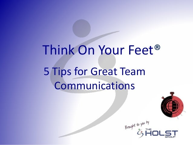 5 Tips for Great Team Communications Think On Your Feet®