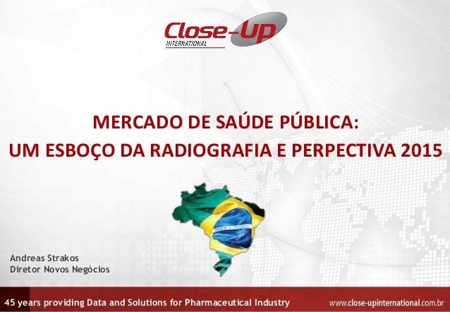 45 years providing Data and Solutions for Pharmaceutical Industry  MERCADO DE SAÚDE PÚBLICA: UM ESBOÇO DA RADIOGRAFIA E PE...