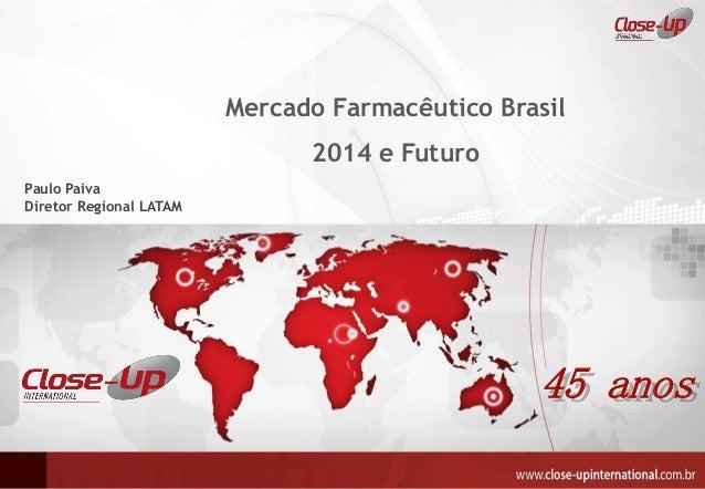 45 anos  Mercado Farmacêutico Brasil  2014 e Futuro  Paulo Paiva  Diretor Regional LATAM