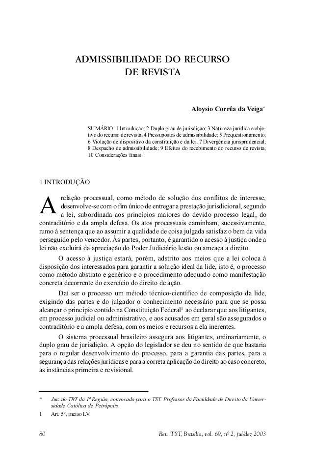 Rev. TST, Brasília, vol. 69, nº 2, jul/dez 200380 ADMISSIBILIDADE DO RECURSO DE REVISTA Aloysio Corrêa da Veiga* SUMÁRIO: ...