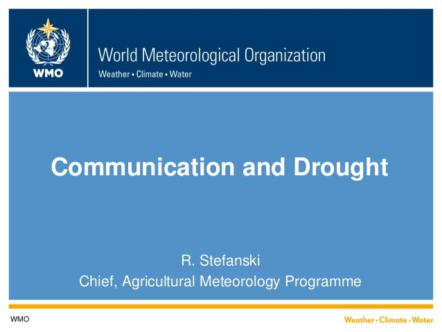 Communication and Drought  R. Stefanski  Chief, Agricultural Meteorology Programme  WMO